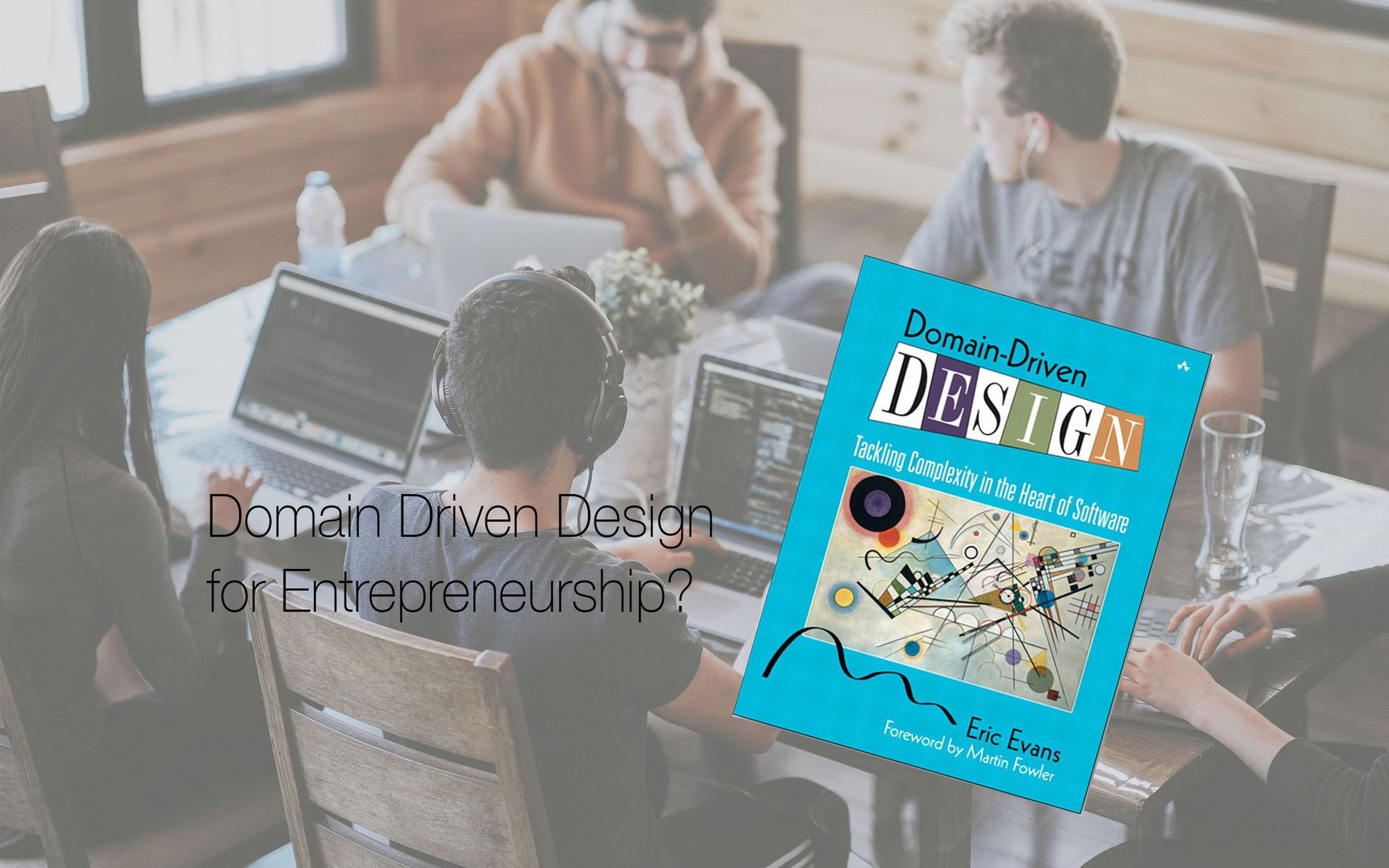 "Book Review: An Entrepreneur's look at Eric Evans' ""Domain-Driven Design"""
